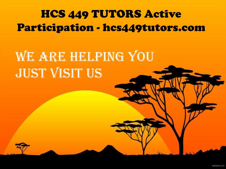 HCS 449 TUTORS Active Participation - hcs449tutors.com