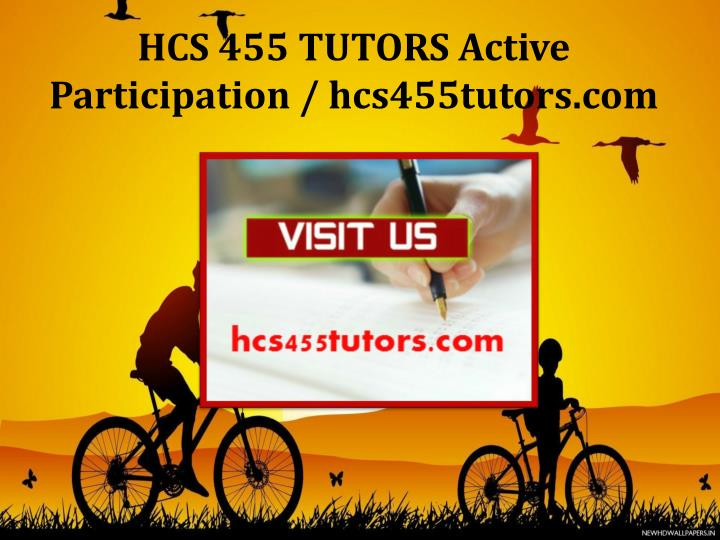 HCS 455 TUTORS Active Participation / hcs455tutors.com