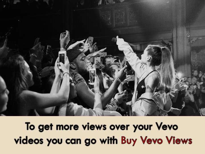 To get more views over your Vevo