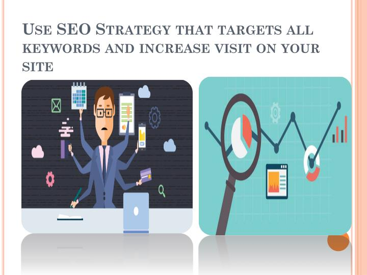 Use SEO Strategy that targets all keywords and increase visit on your site