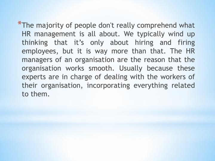 The majority of people don't really comprehend what HR management is all about. We typically wind up...