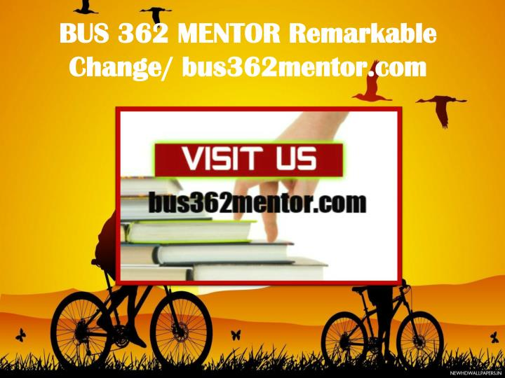 BUS 362 MENTOR Remarkable Change/ bus362mentor.com