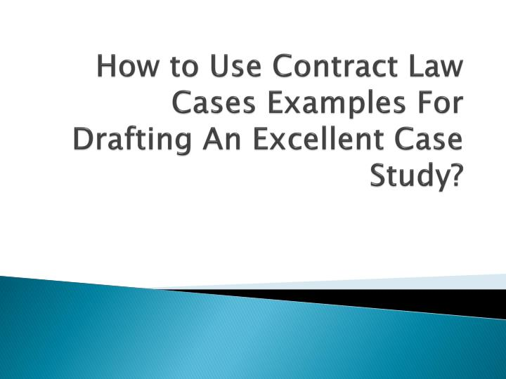 How to use contract law cases examples for drafting an excellent case study