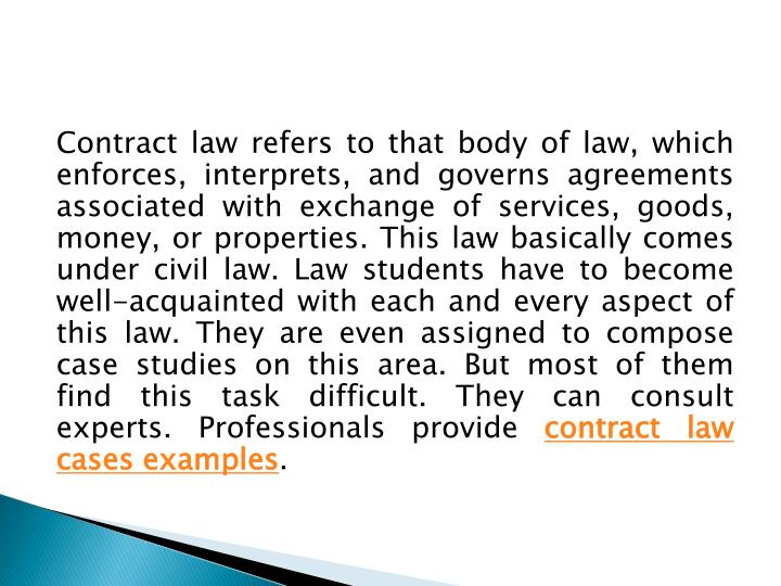 Contract law refers to that body of law, which enforces, interprets, and governs agreements associat...