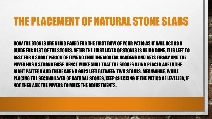 The placement of natural stone slabs