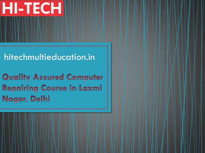quality assured computer repairing course in laxmi nagar delhi