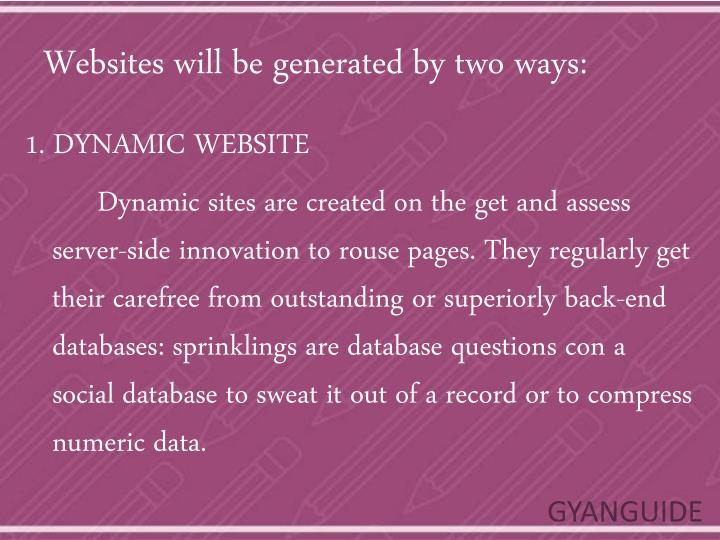 Websites will be generated by two ways: