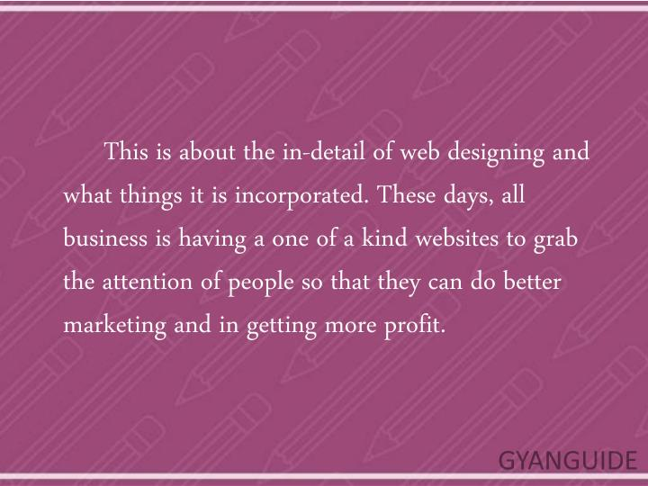 This is about the in-detail of web designing and