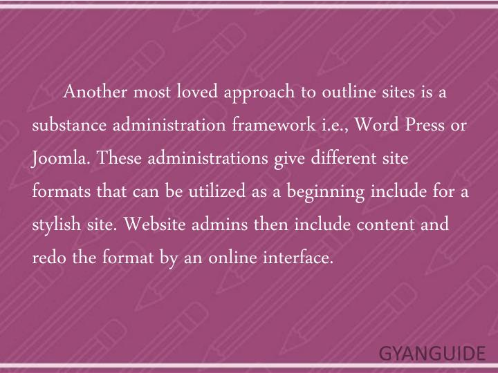 Another most loved approach to outline sites is a