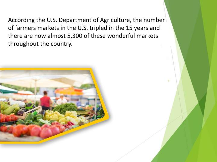 According the U.S. Department of Agriculture, the number of farmers markets in the U.S. tripled in t...