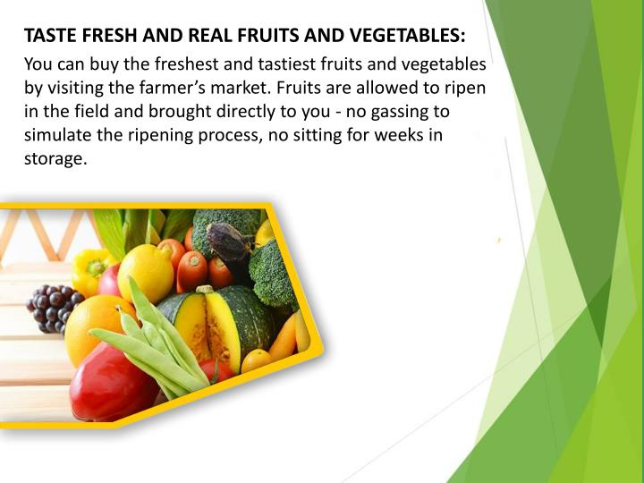 TASTE FRESH AND REAL FRUITS AND VEGETABLES: