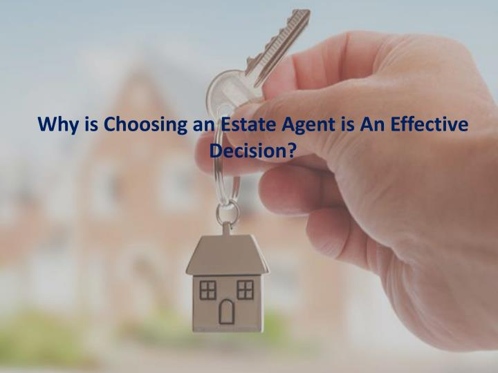Why is Choosing an Estate Agent is An Effective Decision?