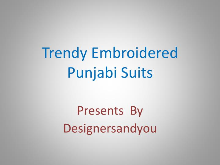 Trendy Embroidered Punjabi Suits