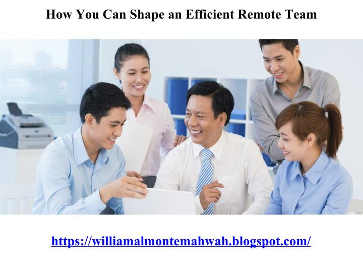 How You Can Shape an Efficient Remote Team