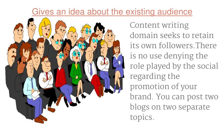 Gives an idea about the existing audience
