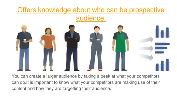 Offers knowledge about who can be prospective audience.