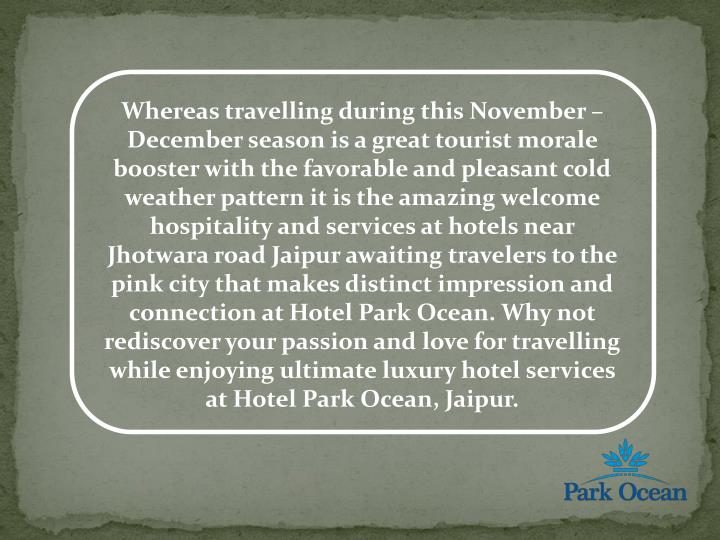 Whereas travelling during this November – December season is a great tourist morale booster with the favorable and pleasant cold weather pattern it is the amazing welcome hospitality and services at hotels near