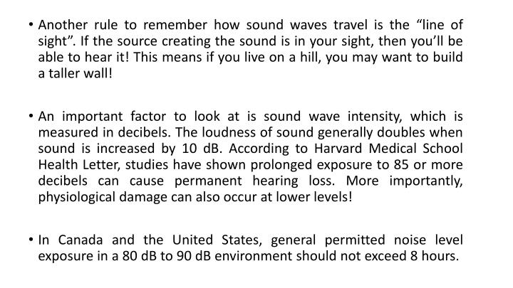 "Another rule to remember how sound waves travel is the ""line of sight"". If the source creating the sound is in your sight, then you'll be able to hear it! This means if you live on a hill, you may want to build a taller wall!"