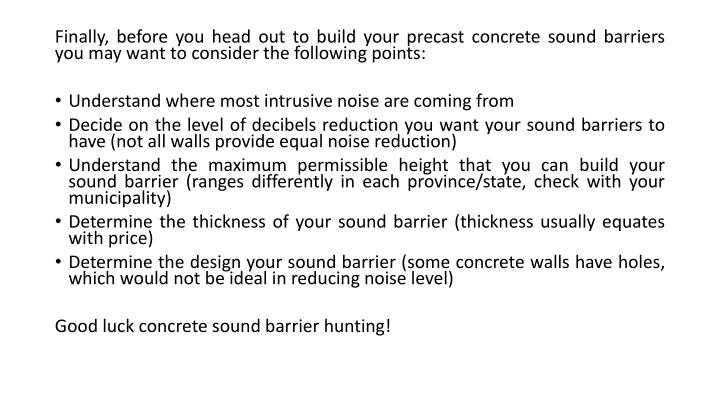 Finally, before you head out to build your precast concrete sound barriers you may want to consider the following points: