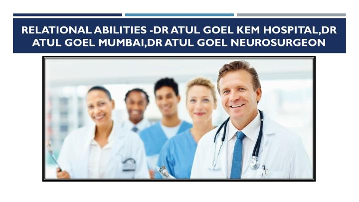Relational abilities dr atul goel kem hospital dr atul goel mumbai dr atul goel neurosurgeon