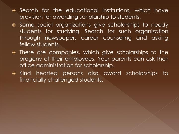 Search for the educational institutions, which have provision for awarding scholarship to students.