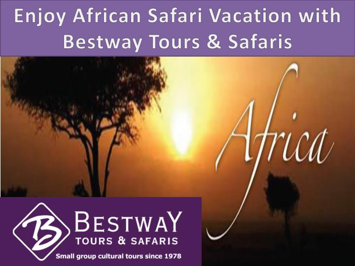 Enjoy african safari vacation with bestway tours safaris