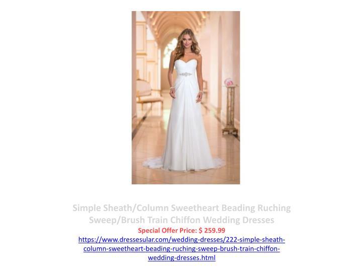 Simple Sheath/Column Sweetheart Beading Ruching Sweep/Brush Train Chiffon Wedding Dresses