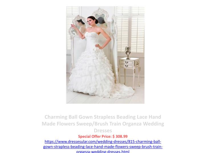 Charming Ball Gown Strapless Beading Lace Hand Made Flowers Sweep/Brush Train Organza Wedding Dresses