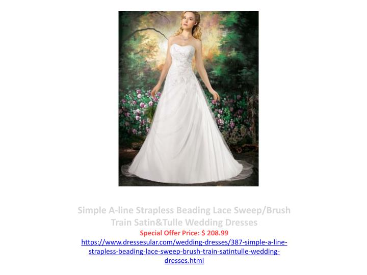 Simple A-line Strapless Beading Lace Sweep/Brush Train Satin&Tulle Wedding Dresses