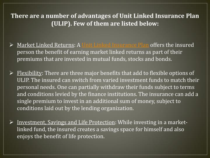 There are a number of advantages of Unit Linked Insurance Plan (ULIP). Few of them are listed below