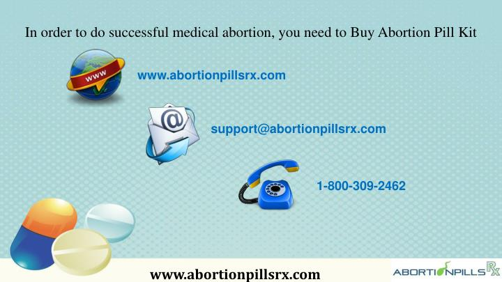 In order to do successful medical abortion, you need to