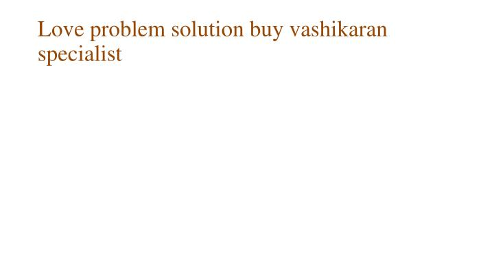 Love problem solution buy vashikaran specialist