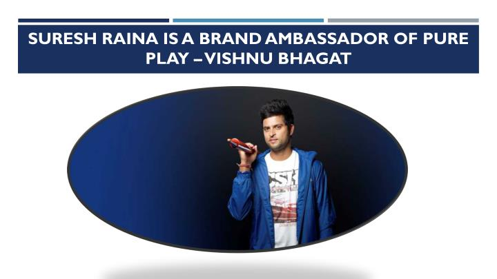 Suresh raina is a brand ambassador of pure play vishnu bhagat