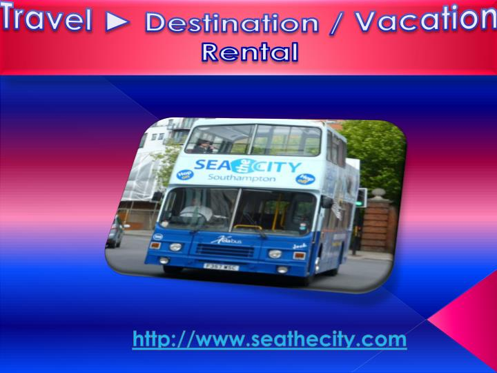 Travel destination vacation rental