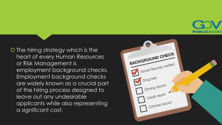 The hiring strategy which is the heart of every Human Resources or Risk Management is employment background checks. Employment background checks are widely known as a crucial part of the hiring process designed to leave out any undesirable applicants while also representing a significant cost.