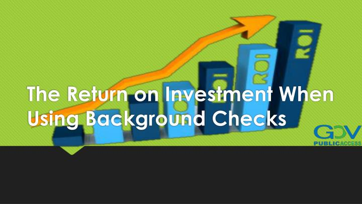 the return on investment when using background checks