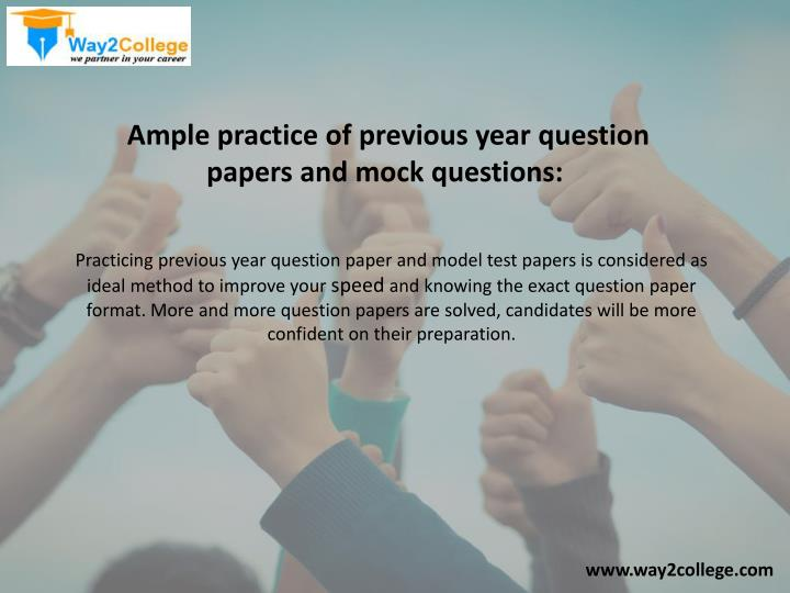 Ample practice of previous year question papers and mock questions: