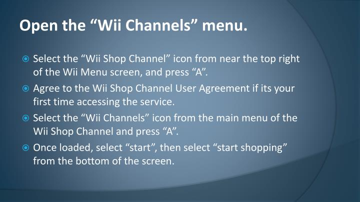 "Open the ""Wii Channels"" menu."