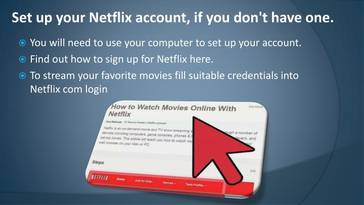 Set up your Netflix account, if you don't have one.