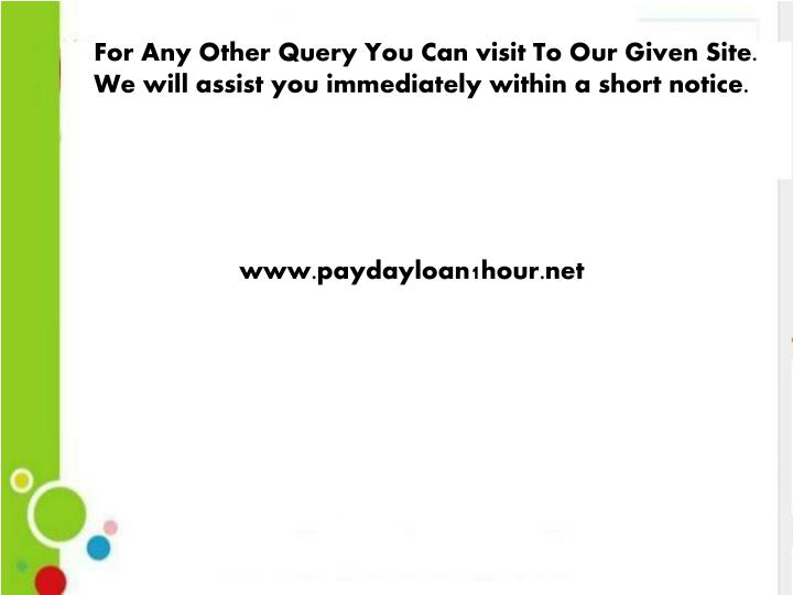 For Any Other Query You Can visit To Our Given Site. We will assist you immediately within a short notice.