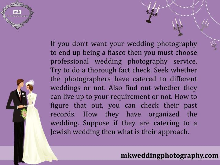 If you don't want your wedding photography to end up being a fiasco then you must choose professio...