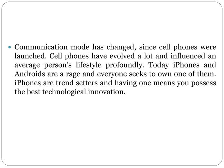 Communication mode has changed, since cell phones were launched. Cell phones have evolved a lot and ...