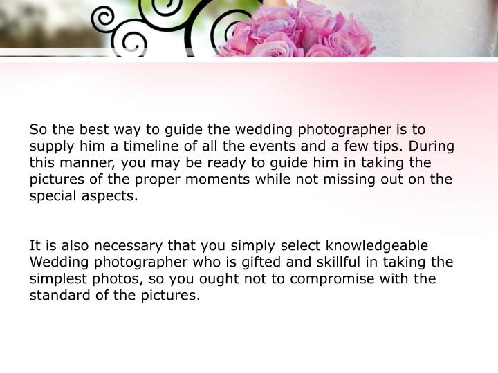 So the best way to guide the wedding photographer is to