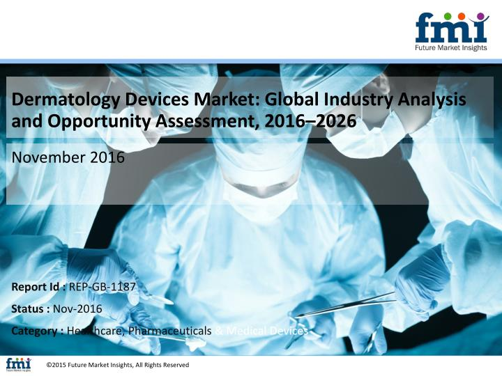 Dermatology Devices Market: Global Industry Analysis