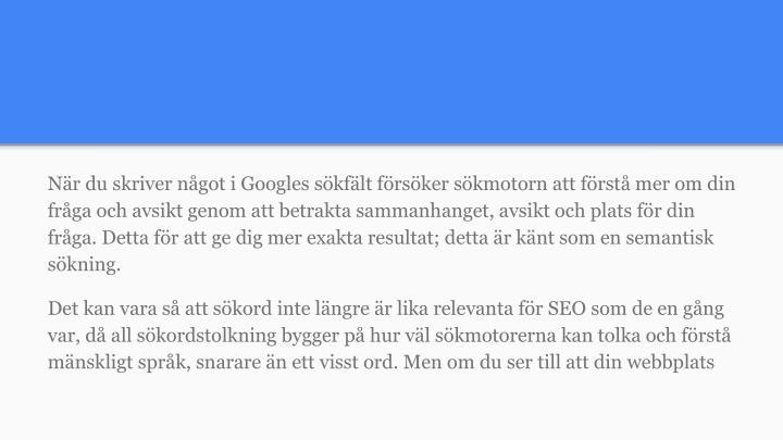 När du skriver något i Googles sökfält försöker sökmotorn att förstå mer om din