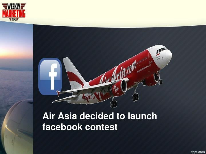 Air Asia decided to launch facebook contest