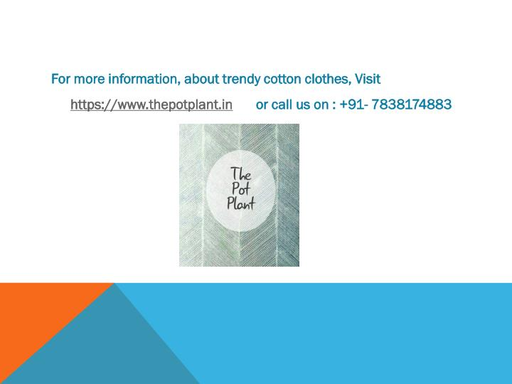 For more information, about trendy cotton clothes, Visit