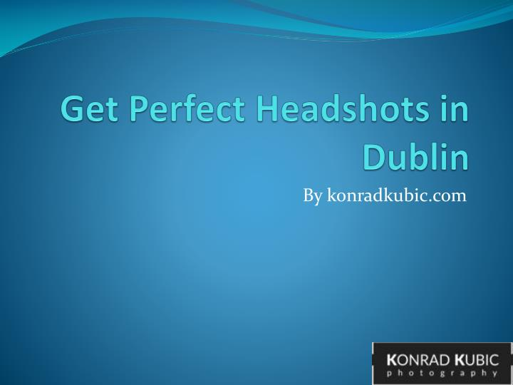 Get perfect headshots in dublin