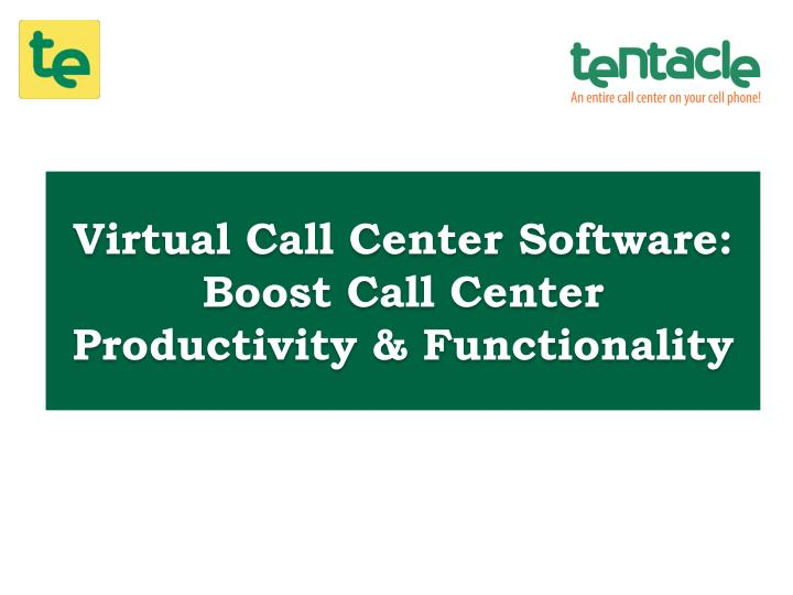Virtual Call Center Software: Boost Call Center Productivity & Functionality
