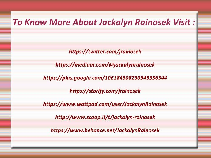 To Know More About Jackalyn Rainosek Visit :